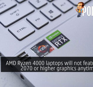 AMD Ryzen 4000 laptops will not feature RTX 2070 or higher graphics anytime soon 24