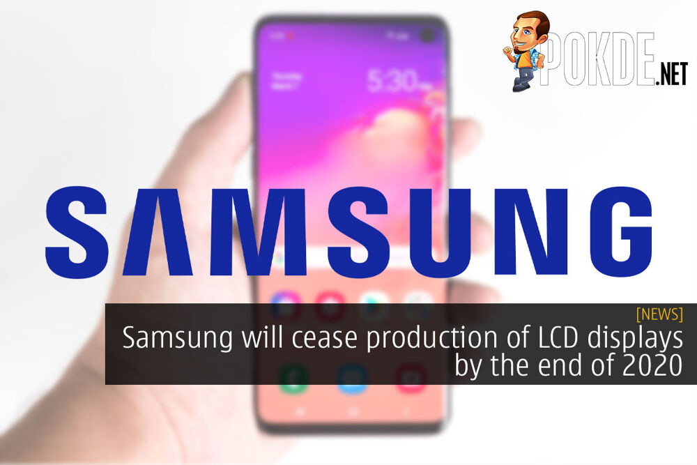 Samsung will cease production of LCD displays by the end of 2020 22