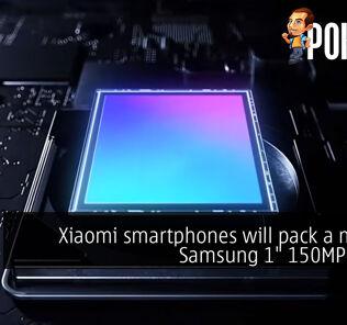 """Xiaomi smartphones will pack a massive Samsung 1"""" 150MP sensor 23"""