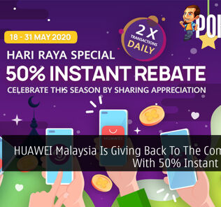 HUAWEI Malaysia Is Giving Back To The Community With 50% Instant Rebates 35