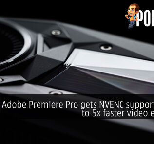 Adobe Premiere Pro gets NVENC support for up to 5x faster video exports! 25