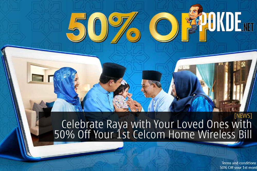Celebrate Raya with Your Loved Ones with 50% Off Your 1st Celcom Home Wireless Bill 25