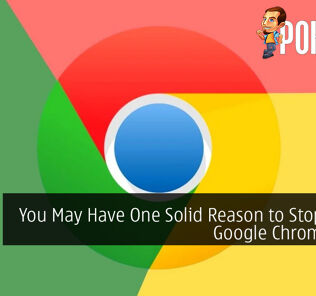 You May Have One Solid Reason to Stop Using Google Chrome Now