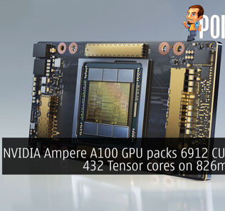 NVIDIA Ampere A100 GPU packs 6912 CUDA and 432 Tensor cores on 826mm² die 24