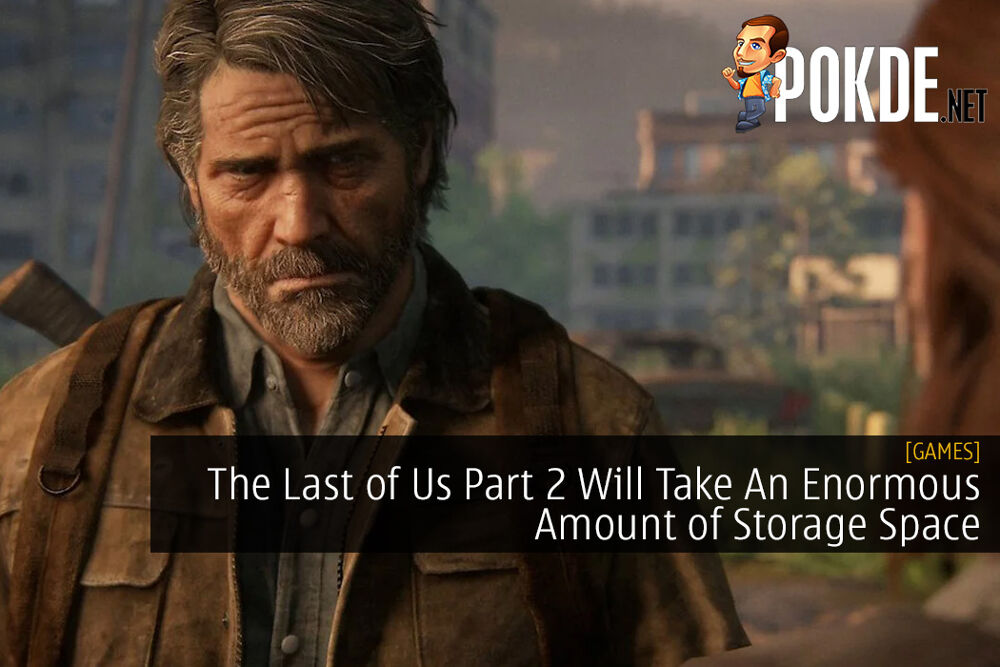 The Last of Us Part 2 Will Take An Enormous Amount of Storage Space