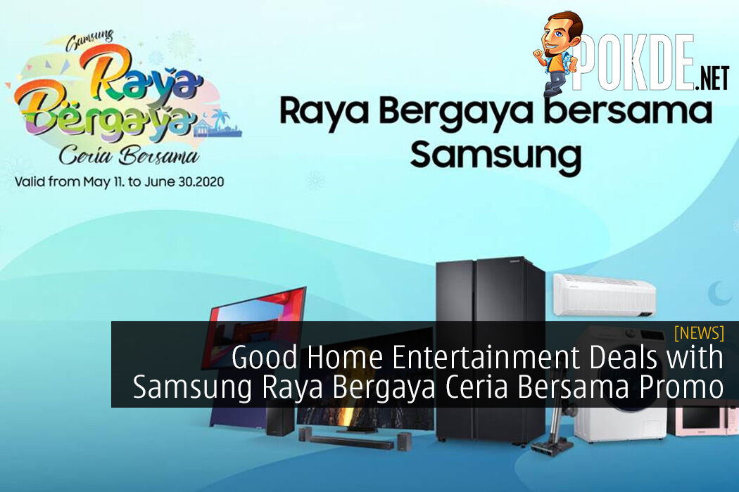 Get Some Good Home Entertainment Deals with Samsung Raya Bergaya Ceria Bersama Promo