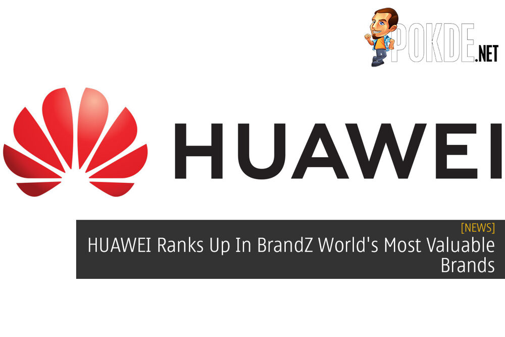 HUAWEI Ranks Up In BrandZ World's Most Valuable Brands 28
