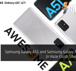 Samsung Galaxy A51 and Samsung Galaxy A71 Now In Haze Crush Silver Colour 25