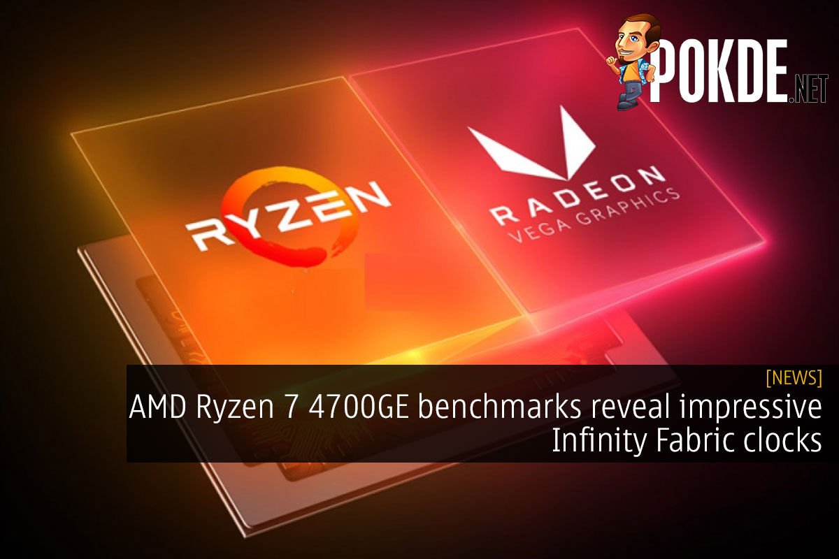 Amd Ryzen 7 4700ge Benchmarks Reveal Impressive Infinity Fabric Clocks Pokde Net