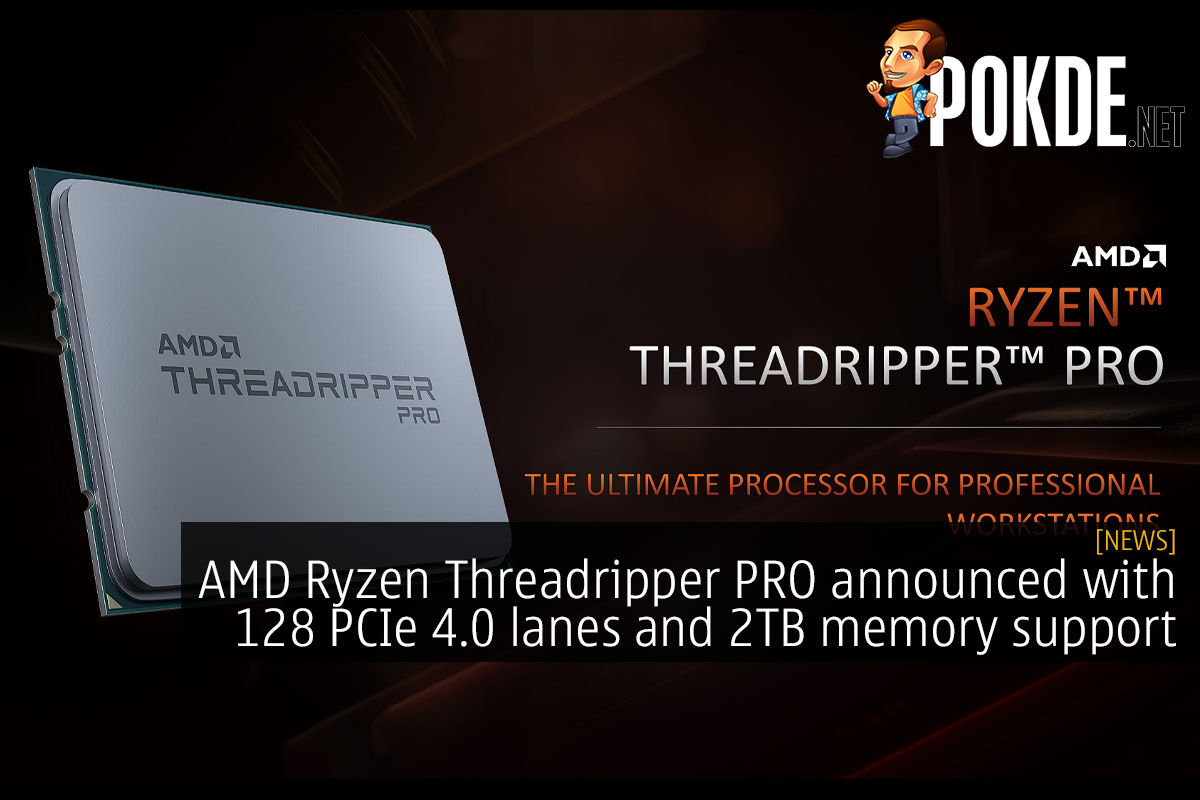 Amd Ryzen Threadripper Pro Announced With 128 Pcie 4 0 Lanes And 2tb Memory Support Pokde Net