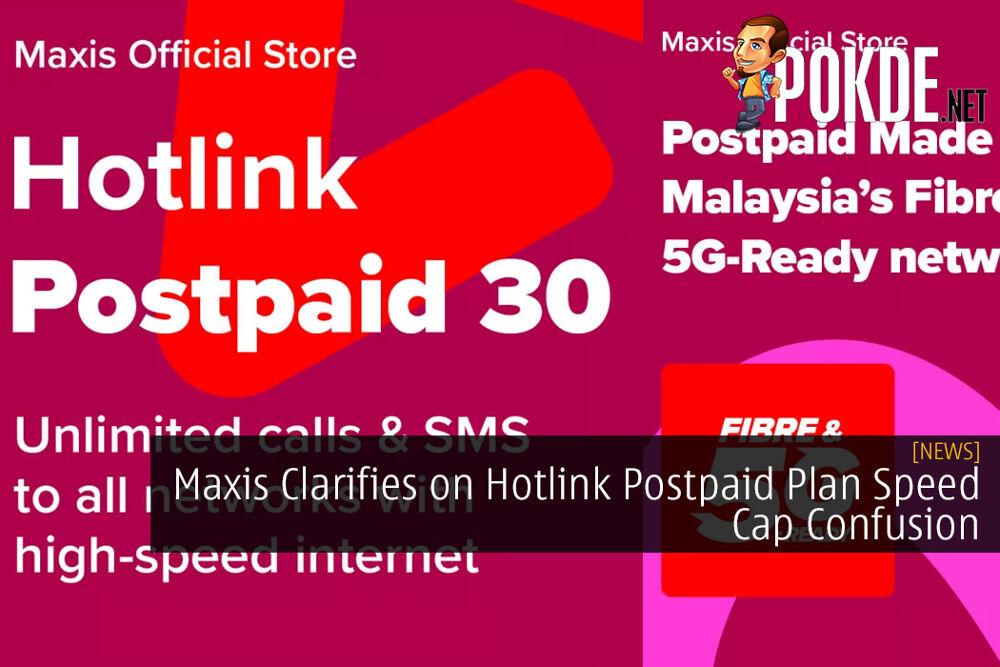 Maxis Clarifies on Hotlink Postpaid Plan Speed Cap Confusion 28