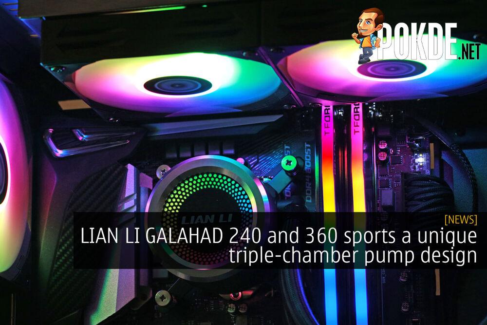 LIAN LI GALAHAD 240 and 360 sports a unique triple-chamber pump design 21