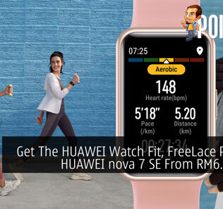 Get The HUAWEI Watch Fit, FreeLace Pro and HUAWEI nova 7 SE From RM6.57/day 25