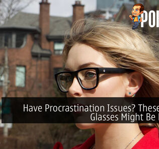 Have Procrastination Issues? These Smart Glasses Might Be For You 20