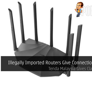 Illegally Imported Routers Give Connection Issues — Tenda Malaysia Gives Clarification 20