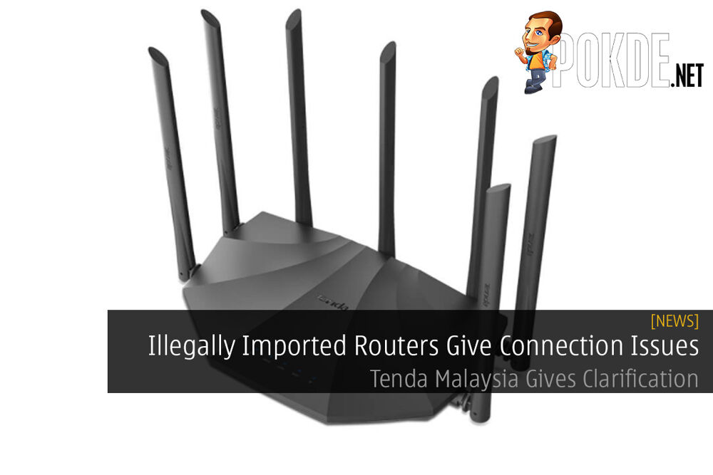 Illegally Imported Routers Give Connection Issues — Tenda Malaysia Gives Clarification 17