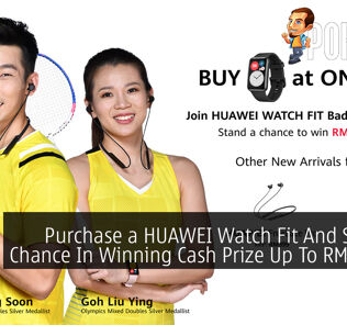Purchase a HUAWEI Watch Fit And Stand A Chance In Winning Cash Prize Up To RM10,000 24