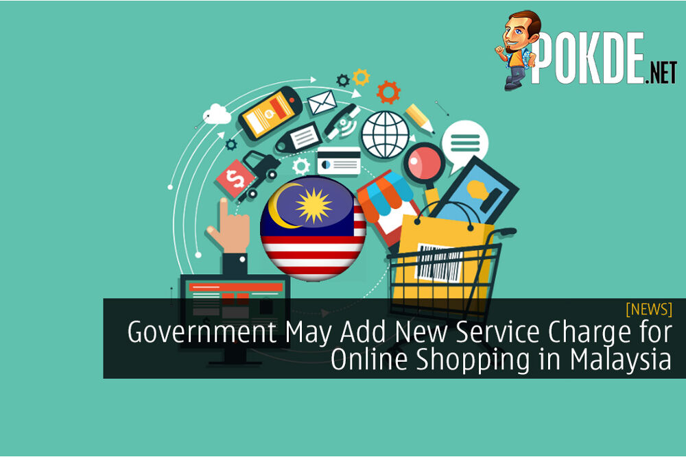 Government May Add New Service Charge for Online Shopping in Malaysia