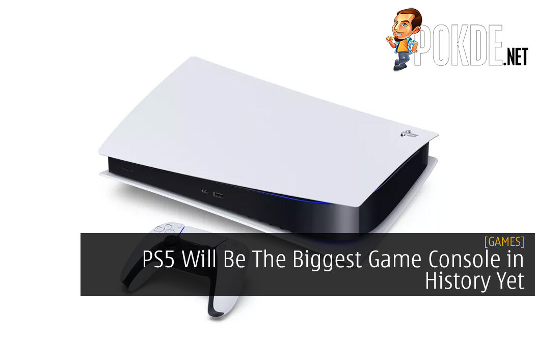 PS5 Will Be The Biggest Game Console in History Yet