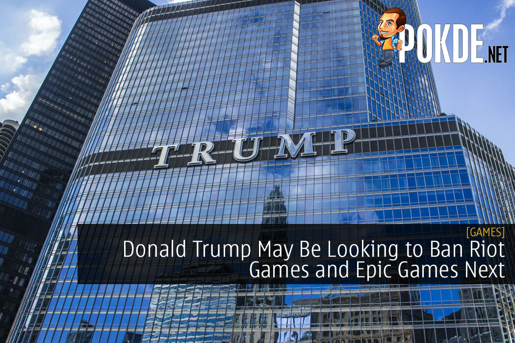 Donald Trump May Be Looking to Ban Riot Games and Epic Games Next 10