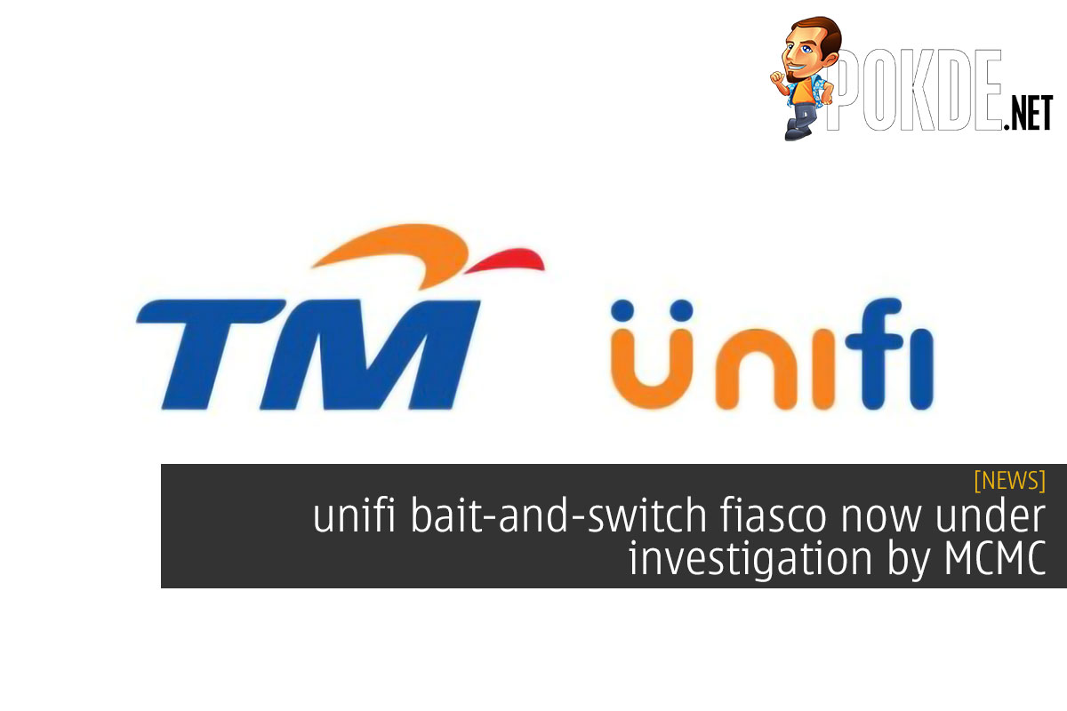 unifi bait-and-switch fiasco now under investigation by MCMC 6
