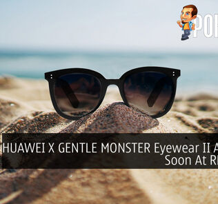 HUAWEI X GENTLE MONSTER Eyewear II Arriving Soon At RM1,799 45
