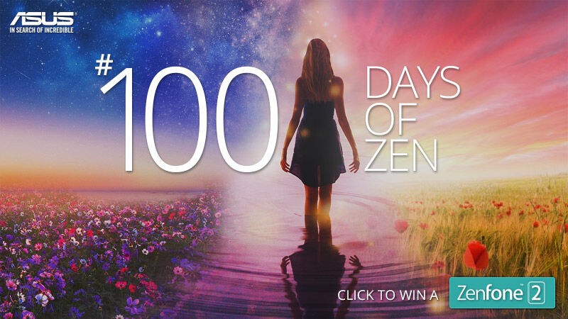 ASUS 100 Days of Zen — chance to win a Zenfone 2! 19