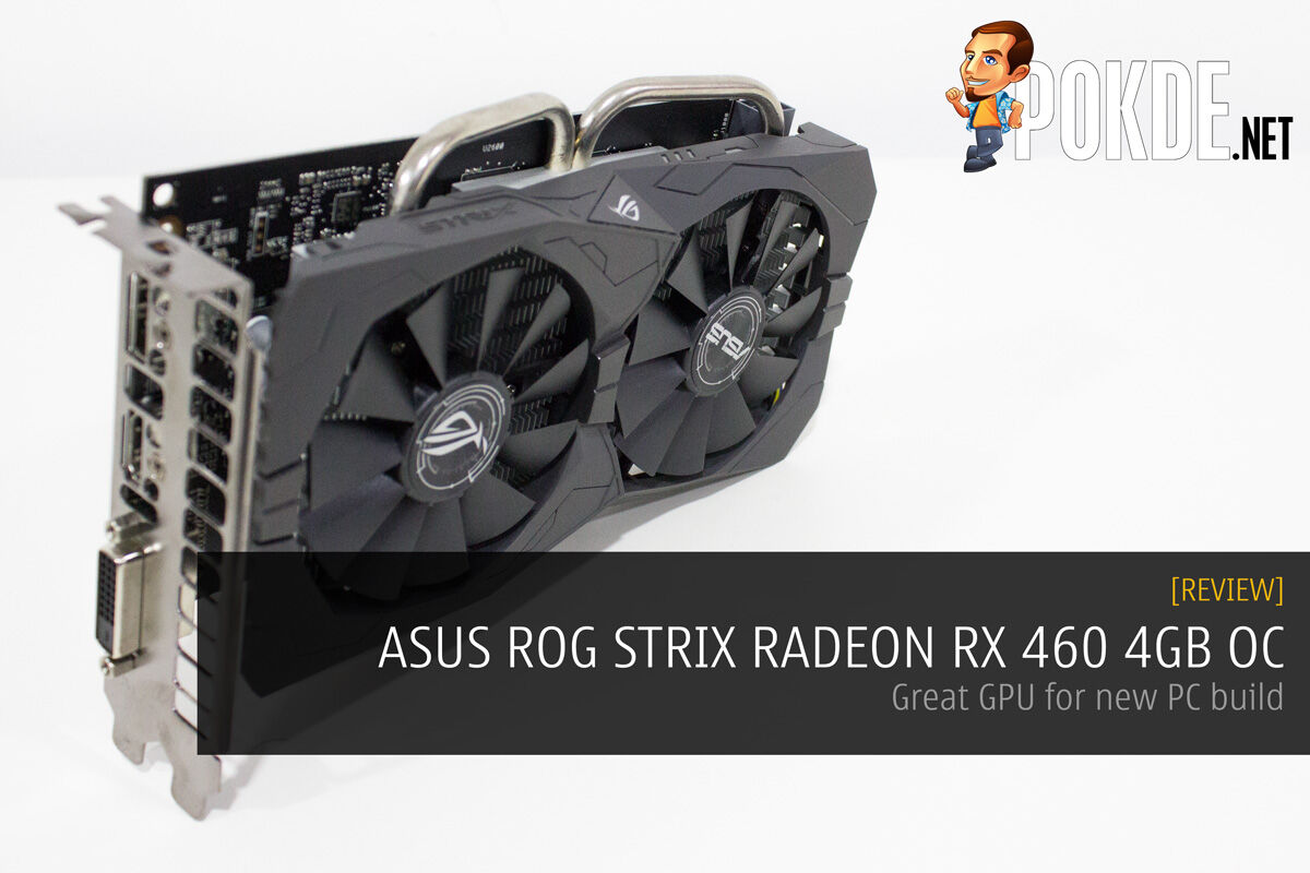 ASUS ROG STRIX RADEON RX 460 4GB OC review - Great GPU for new PC build 34