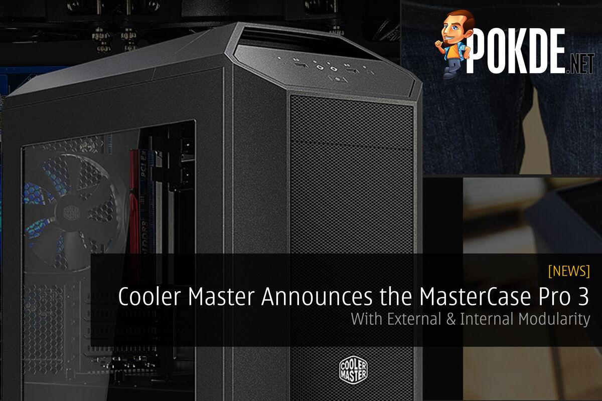 Cooler Master Announces the MasterCase Pro 3 with External & Internal Modularity 24