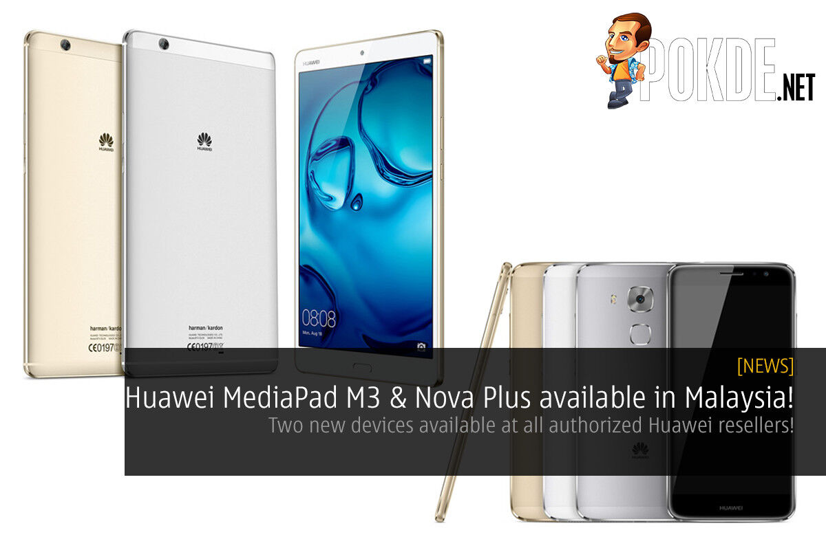 Huawei MediaPad M3 and Nova Plus available in Malaysia now! 22