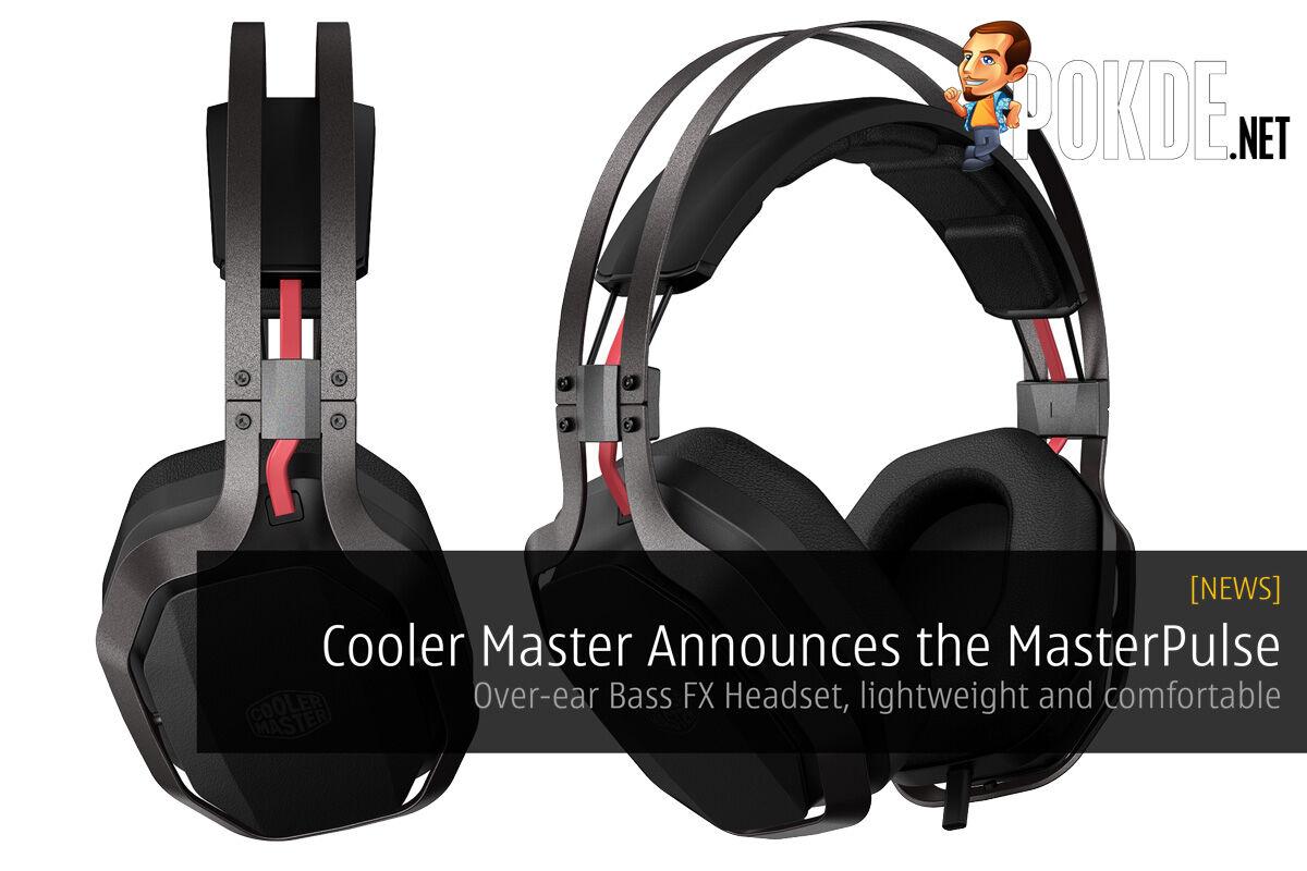 Cooler Master Announces the MasterPulse Over-ear Bass FX Headset — Bass FX technology, Lightweight and Comfortable 24