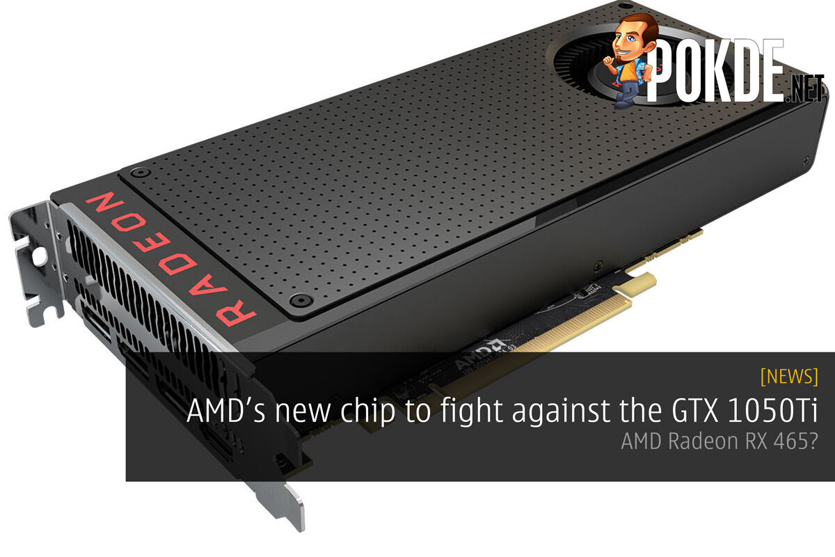 AMD is cooking a new chip to fight against the GTX 1050Ti – AMD Radeon RX 465? 26