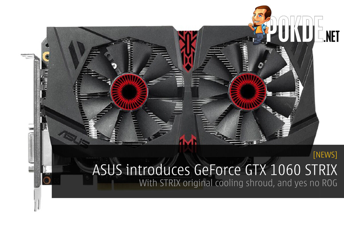 ASUS introduces GeForce GTX 1060 STRIX – with STRIX original cooling shroud, and yes no ROG 31