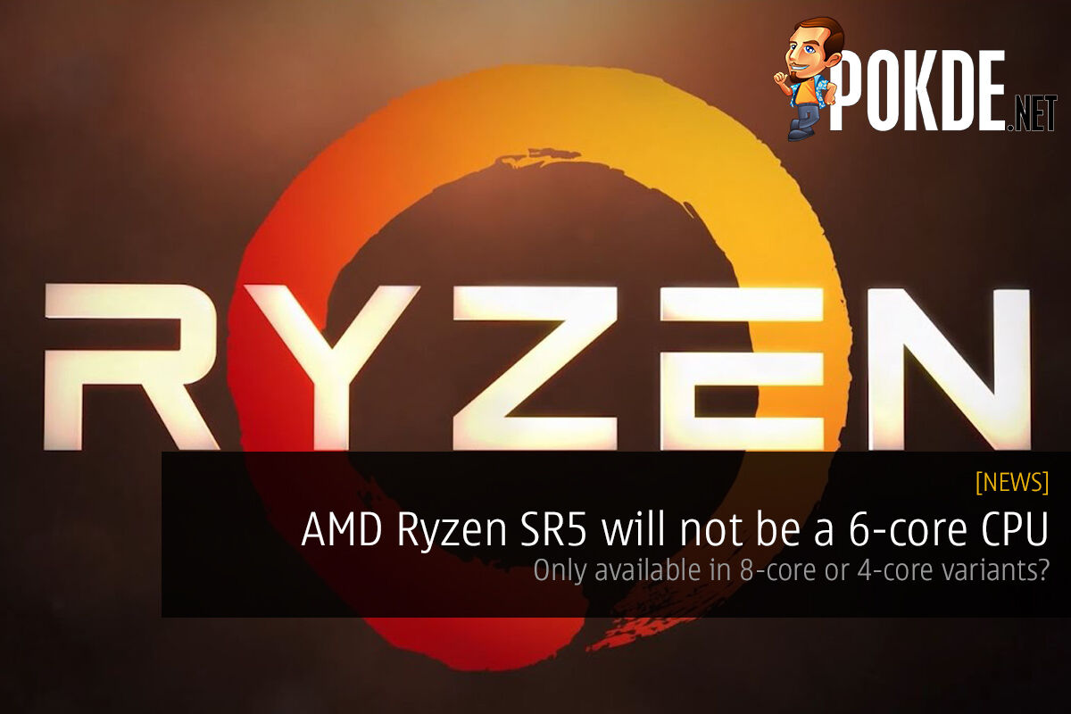 AMD Ryzen SR5 will not be a 6-core CPU 28