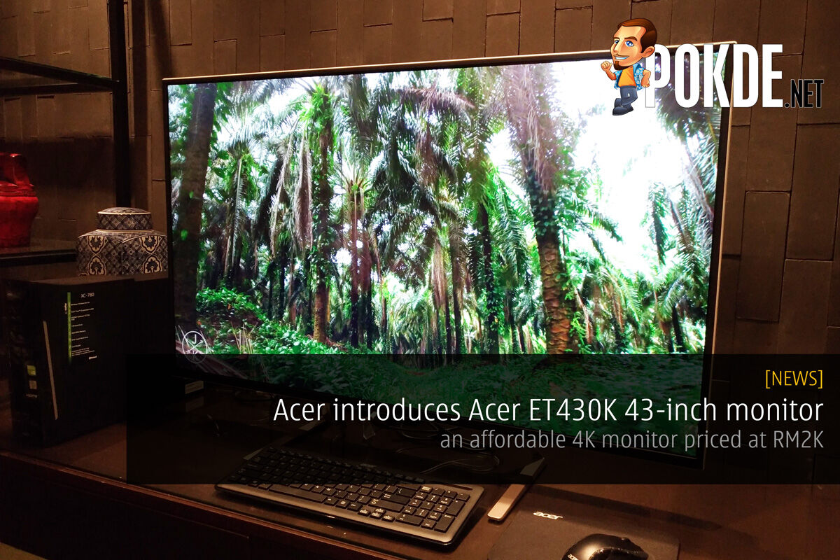 Acer introduces Acer ET430K 43-inch monitor — an affordable 4K monitor priced at RM2K 32