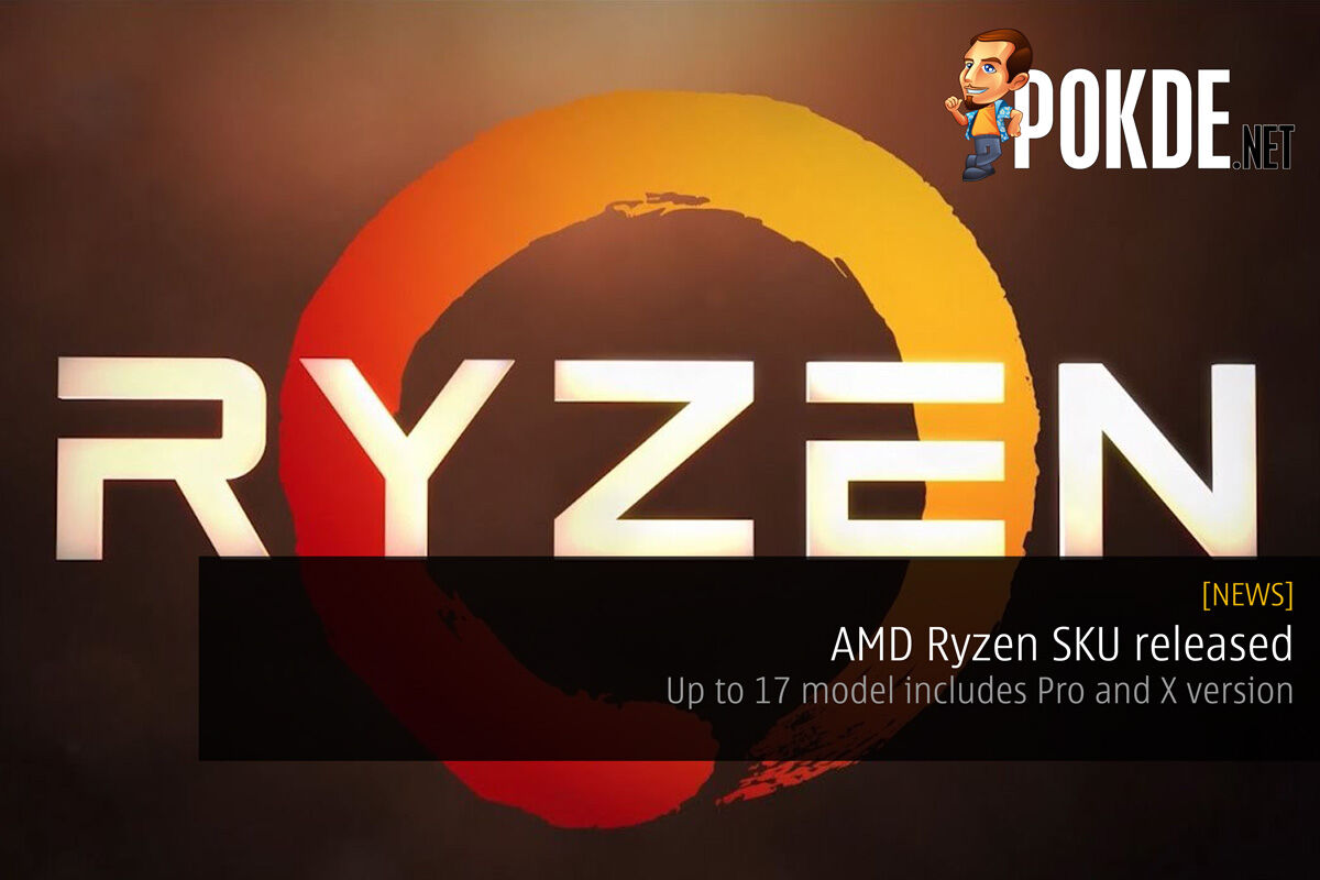 AMD Ryzen SKU released – up to 17 model includes Pro and X version 21