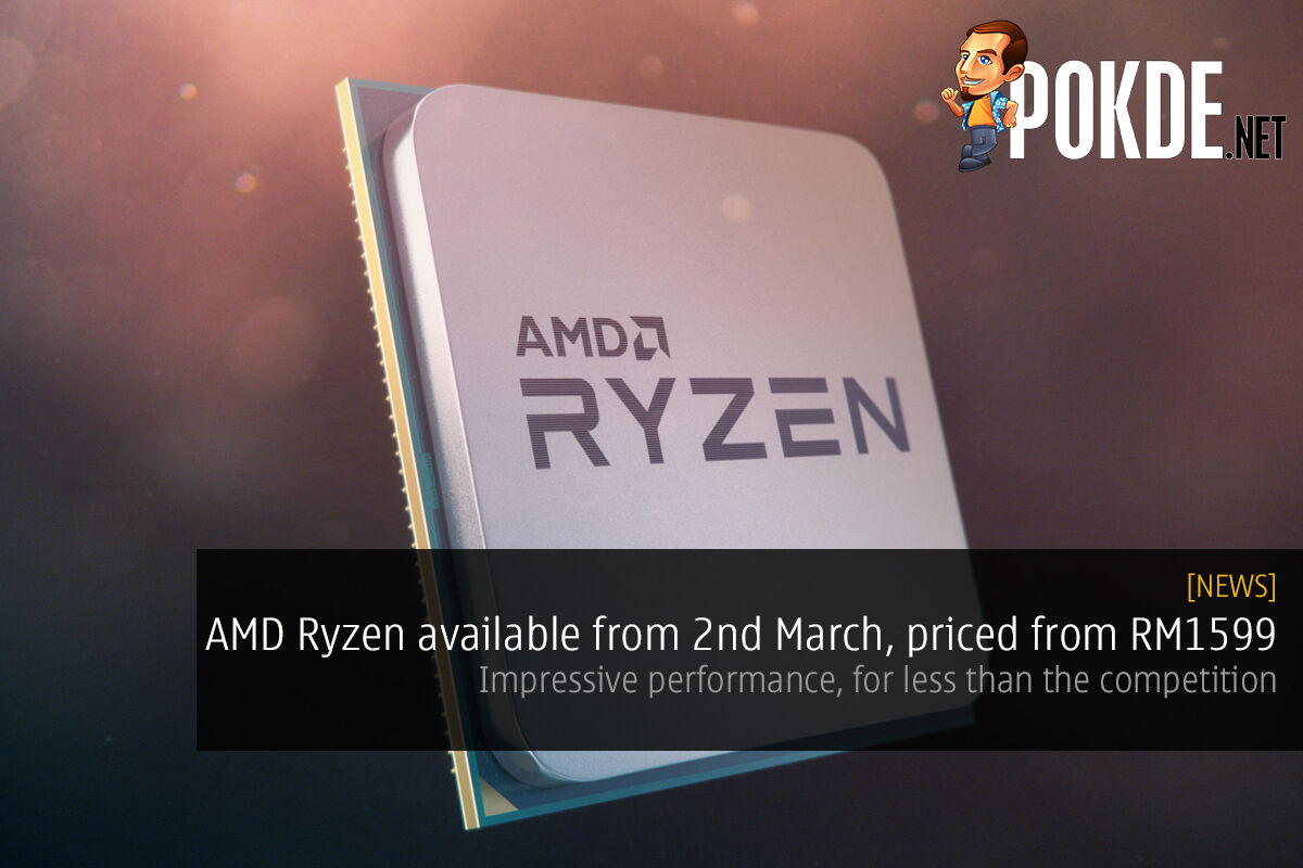 AMD Ryzen 7 available from 2nd March, starting from RM1599 24