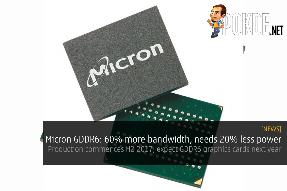 Micron GDDR6 60% more bandwidth, 20% lower power consumption than GDDR5X 23