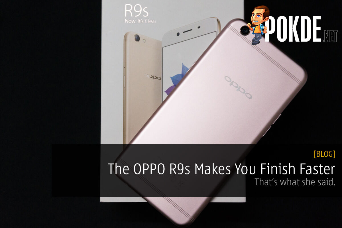 The OPPO R9s Makes You Finish Faster (that's what she said) 24