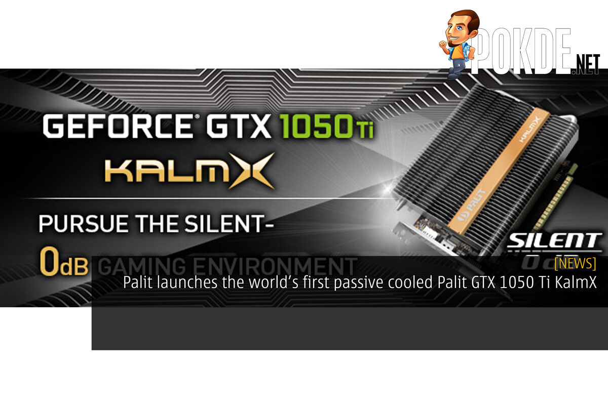 Palit launches the world's first passive cooled Palit GTX 1050 Ti KalmX 19