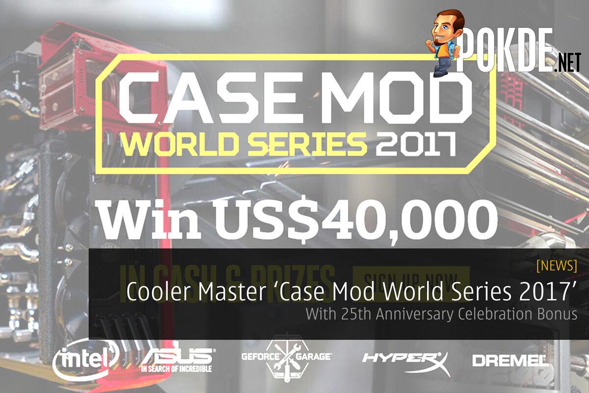 Cooler Master 'Case Mod World Series 2017' with 25th Anniversary Celebration Bonus announced 21