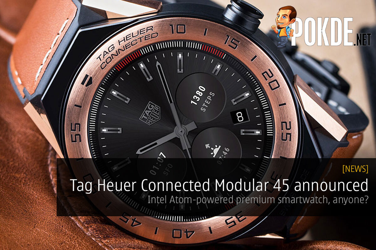 Tag Heuer Connected Modular 45 announced, Intel Atom-powered smartwatch, anyone? 22
