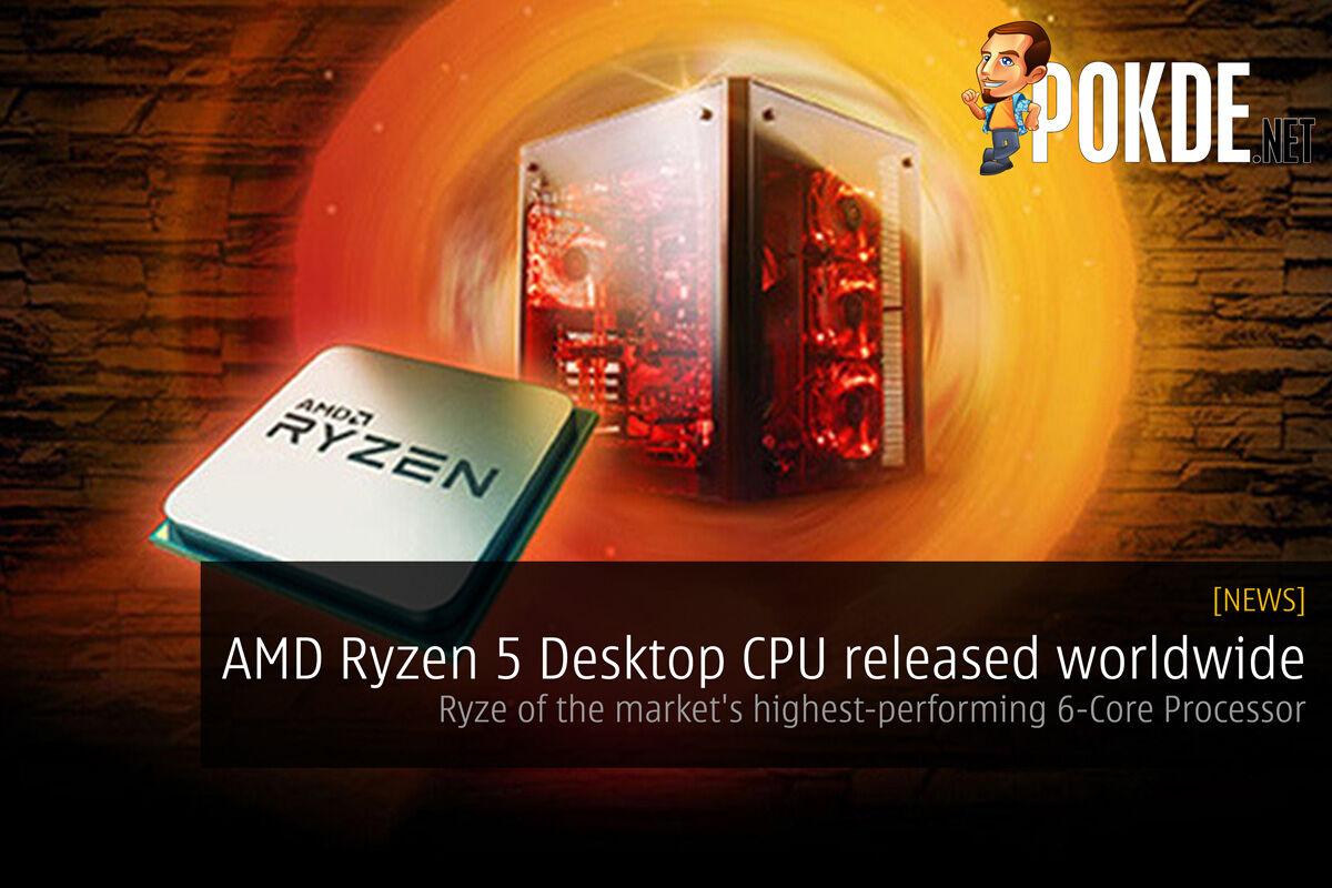 AMD Ryzen 5 Desktop CPU released worldwide - Ryze of the market's highest-performing 6-Core Processor 63