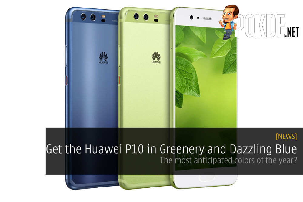 Get the Huawei P10 in Greenery and Dazzling Blue, the most anticipated colors of the year? 23