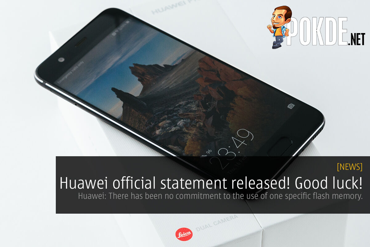 Huawei: There has been no commitment to the use of one specific flash memory. Sorry, guys 22