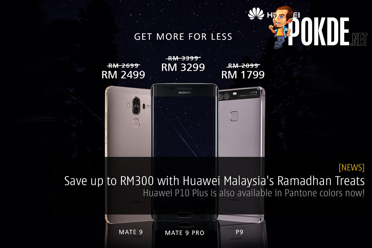 Save up to RM300 with Huawei Malaysia's Ramadhan Treats, Huawei P10 Plus is available in Pantone colors now! 23