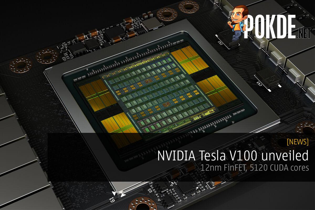 NVIDIA Tesla V100 unveiled; 12nm FinFET, 5120 CUDA cores 28