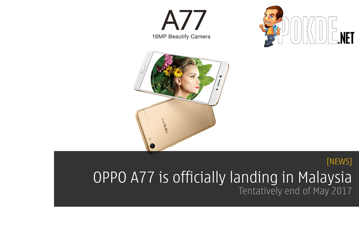 Oppo A77 is officially landing in Malaysia; tentatively end of May 2017 22