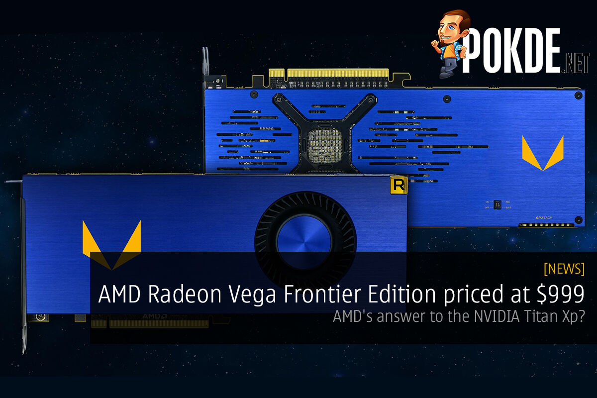 AMD Radeon Vega Frontier Edition priced at $999; AMD's answer to the NVIDIA Titan Xp? 29
