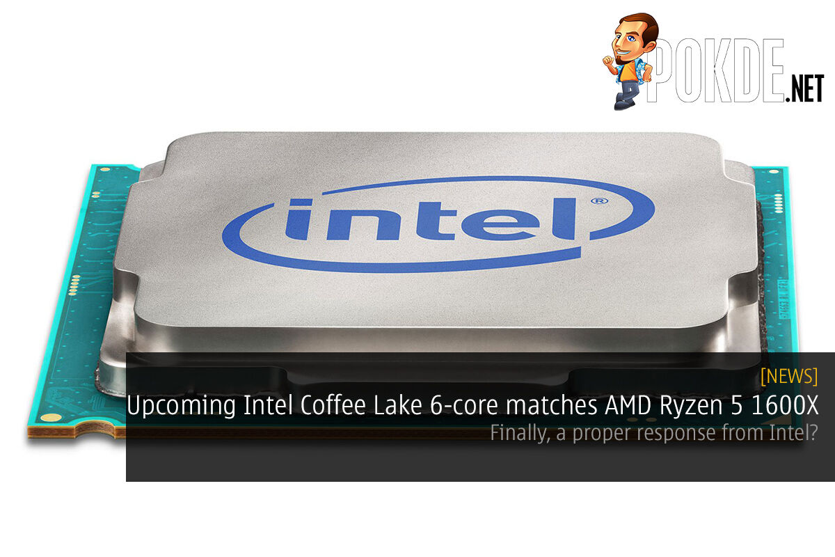 Leaked Intel Coffee Lake 6-core CPU benchmarks matches AMD Ryzen 5 1600X; finally, a proper response from Intel? 22